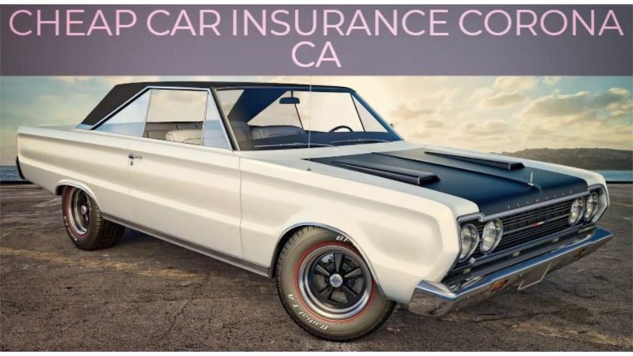 Cheap car insurance corona ca are trying to explain here