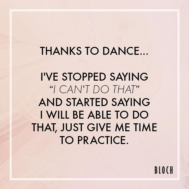 Morning Motivation Thanks To Dance Ive Stopped Saying I Cant Do