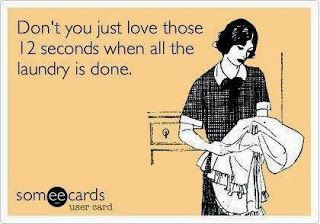 Those 12 seconds when the laundry is done...that's a feeling of accomplishment.