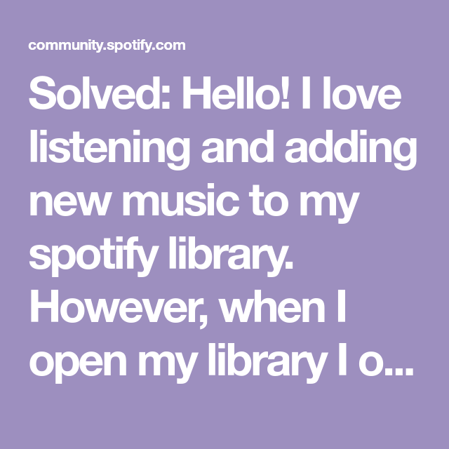 Solved Hello I Love Listening And Adding New Music To My Spotify Library However When I Open My Library I Often Have Forgotten The My Music Music New Music