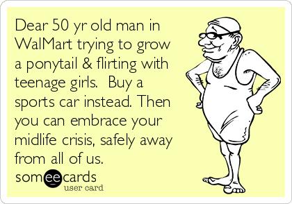 Someecards Com Mid Life Crisis Flirting With Men Psychology Humor