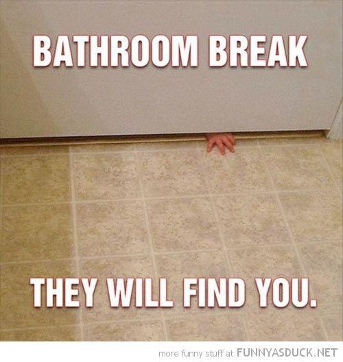 Pas la peine de vous cacher, ils vous trouveront. Même aux toilettes.