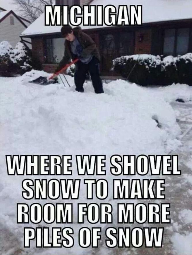 Michigan Where We Shovel Snow To Make Room For More Piles Of Snow Snow Letitsnow Snowbound Snowblind Thinksnow Pu Michigan Funny Michigan Fun Michigan