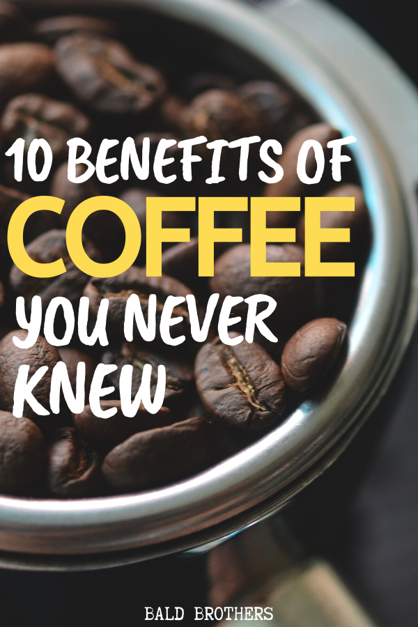 10 Benefits Of Drinking Coffee Why Every Man Should Drink Coffee Benefits Of Drinking Coffee Coffee Health Benefits Coffee Benefits