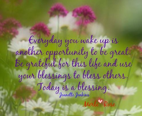 Today is a blessing, be a blessing to others...