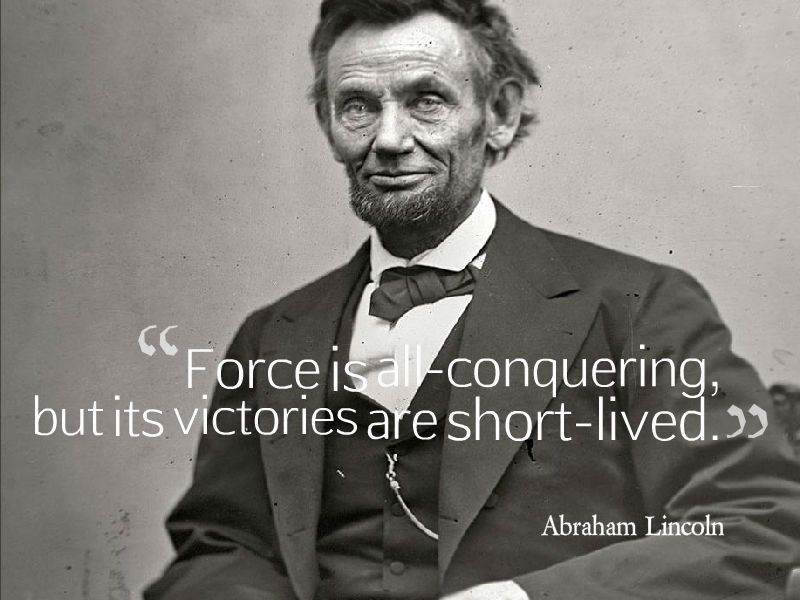 """""""Force is all-conquering, but its victories are short-lived."""" ~ Abraham Lincoln """" """" View On WordPress"""
