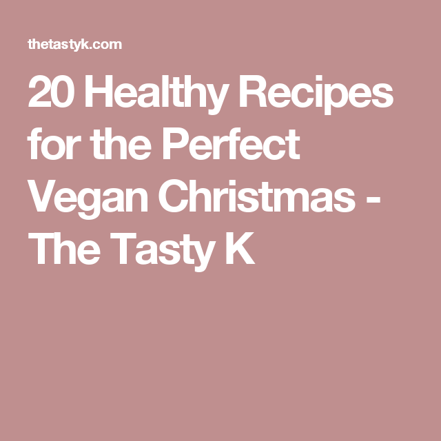 20 Healthy Recipes for the Perfect Vegan Christmas - The Tasty K