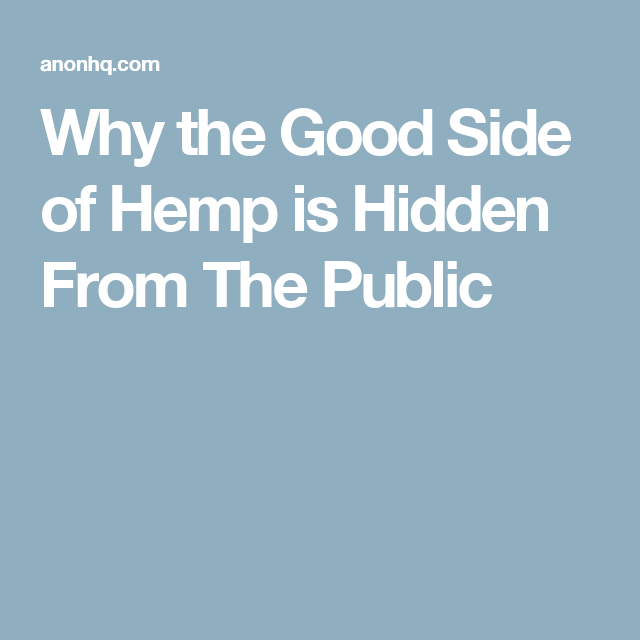 Why the Good Side of Hemp is Hidden From The Public