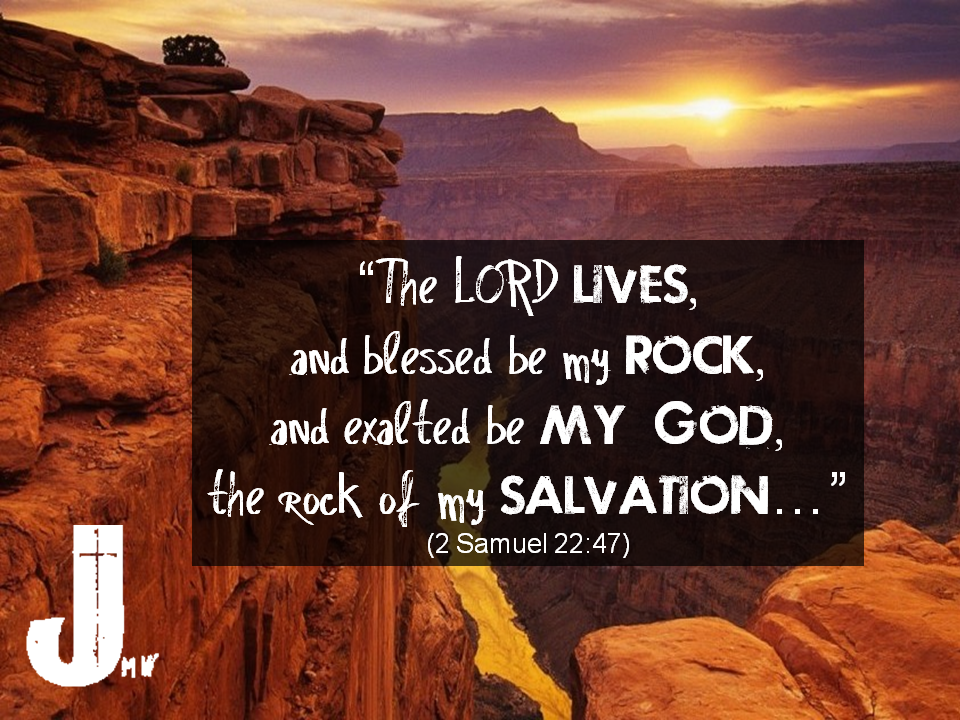"""""""The LORD lives,                         and blessed be my rock,               and exalted be my God,                the rock of my salvation…""""   (2 Samuel 22:47)  #2Samuel22:47"""