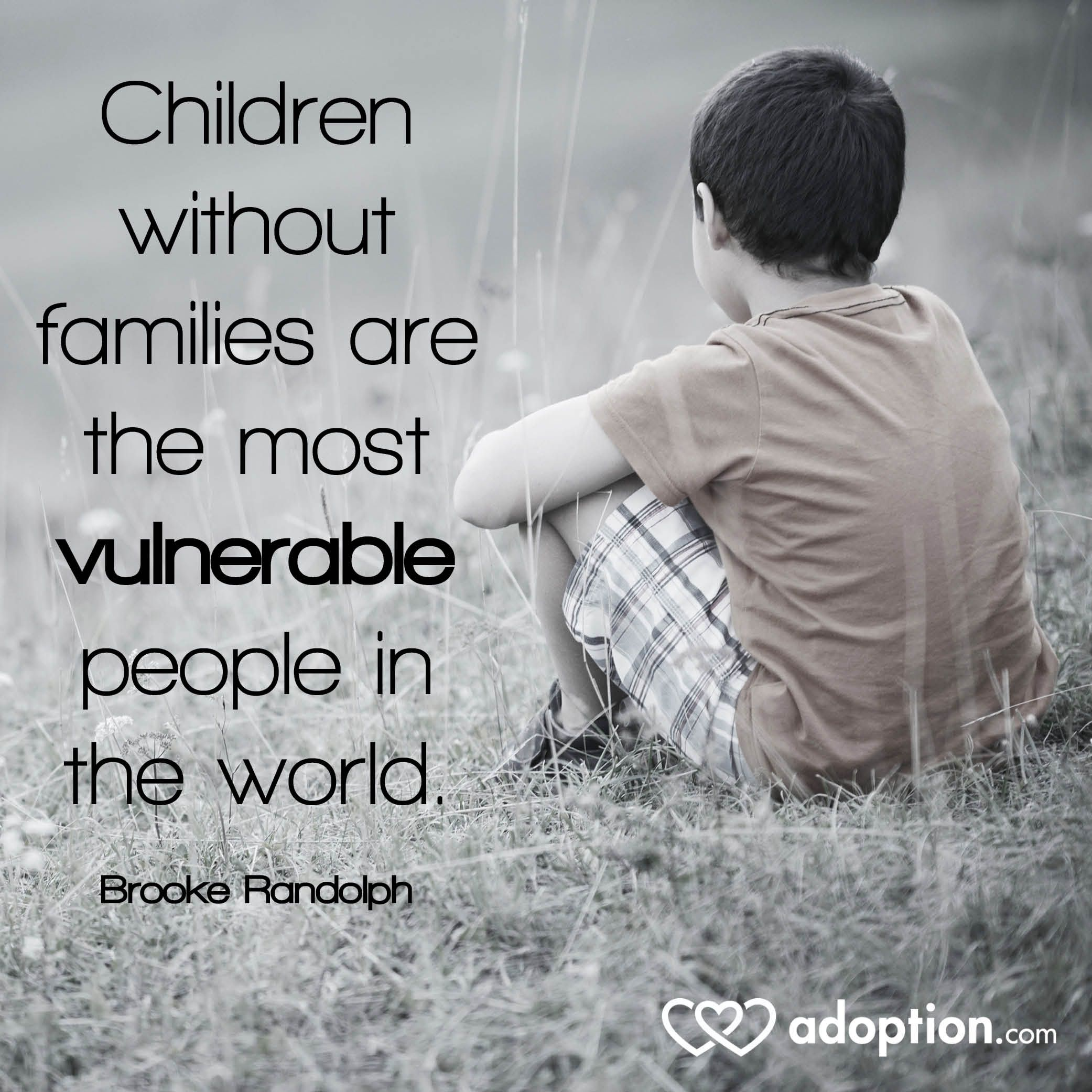 Children without families are the most vulnerable people