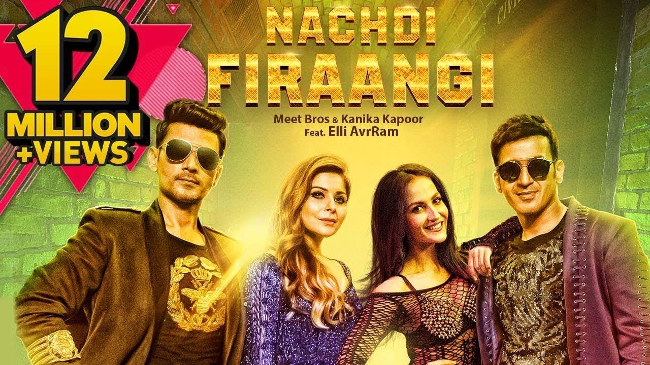 Nachdi Firaangi Meet Bros Kanika Kapoor Ft Elli Avrram Latest Son Latest Video Songs Mp3 Song Bollywood Songs