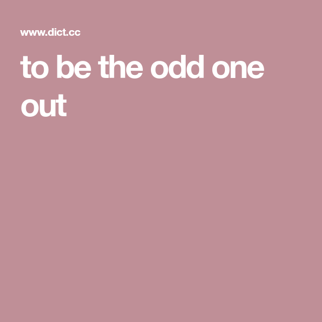 To Be The Odd One Out Englisch Deutsch Worterbuch Deutsch Deutsche Ubersetzung