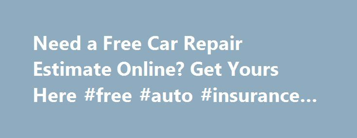 Need A Free Car Repair Estimate Online Get Yours Here Free Auto