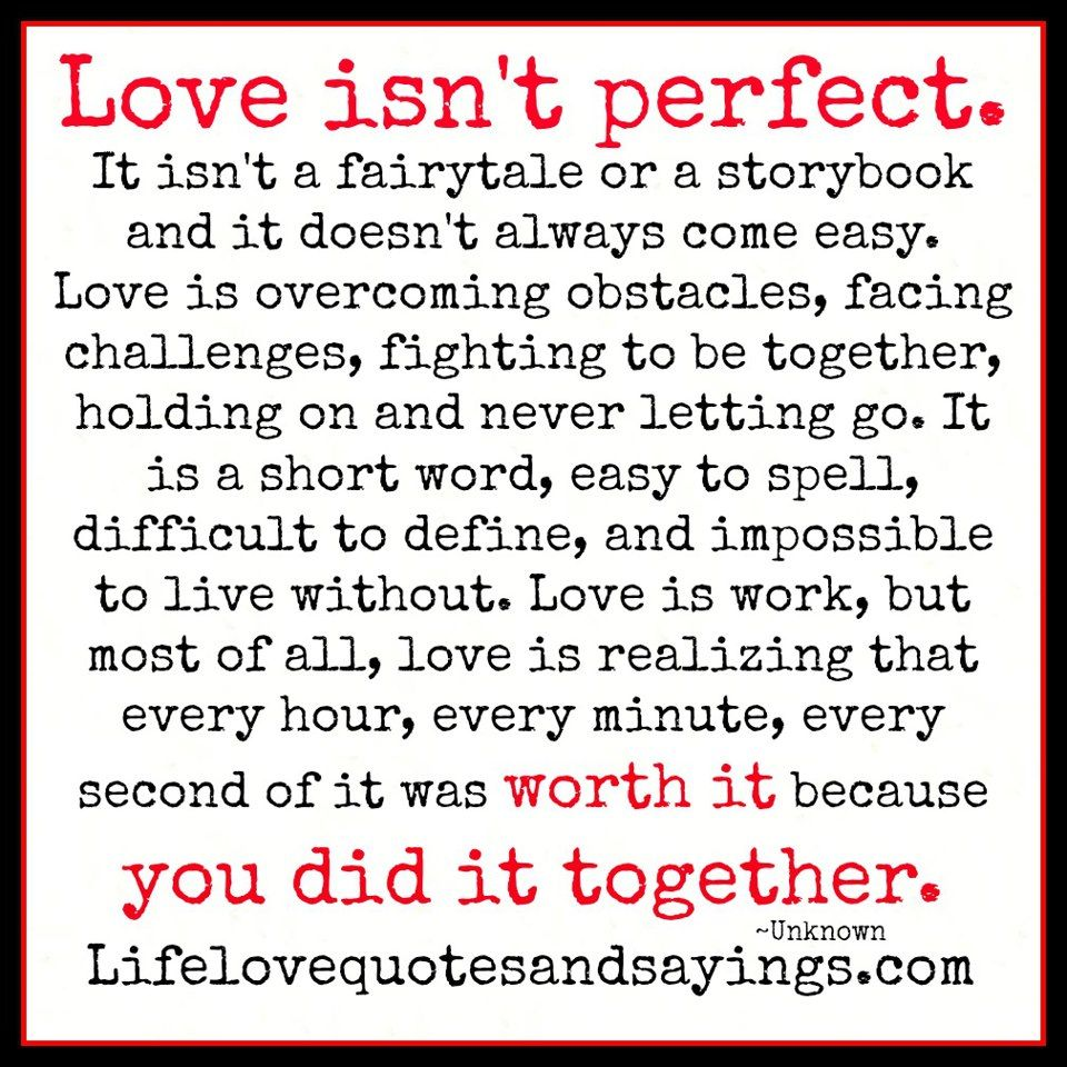 Love isn't perfect. It isn't a fairytale or a storybook