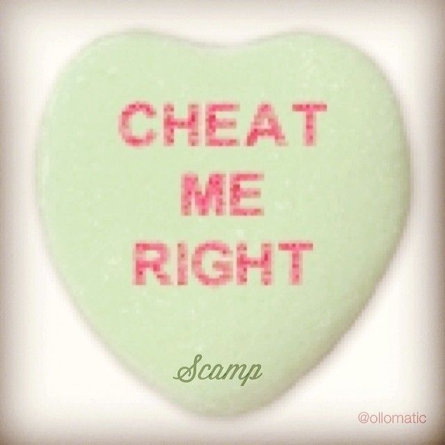 cheat me right  #scampbyollomatic #ollomatic #scamp #candyhearts
