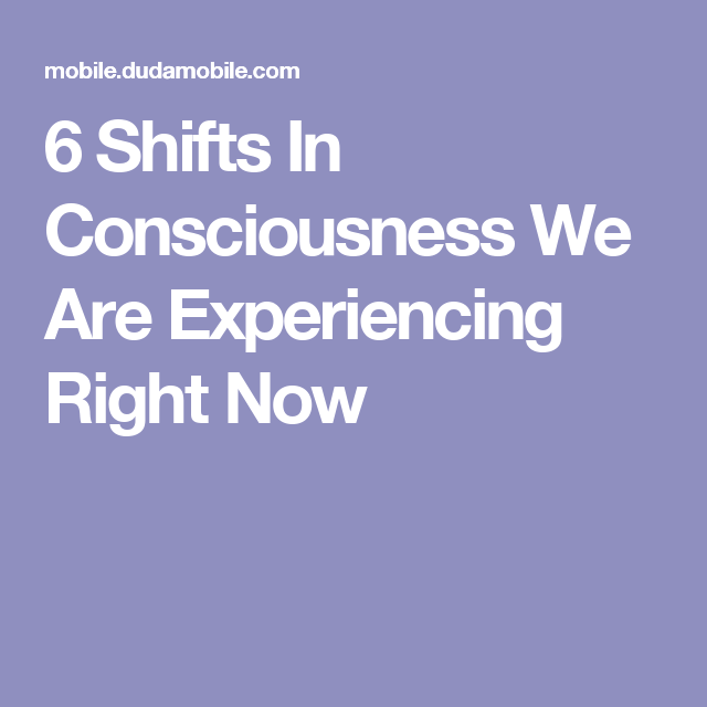6 Shifts In Consciousness We Are Experiencing Right Now