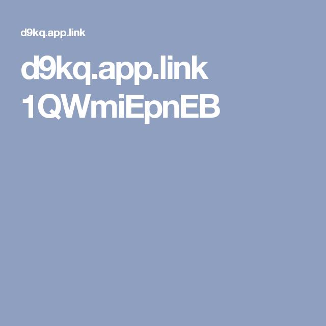 d9kq.app.link 1QWmiEpnEB