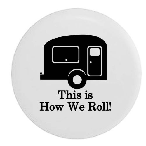 Details About Spare Tire Cover This Is How We Roll Travel Camper Camperfor Suv Or Rv Spare Tire Covers Tire Cover Travel Camper