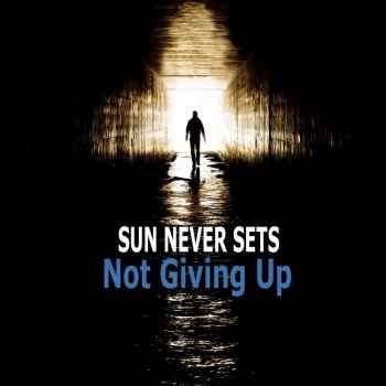 Sun Never Sets Not Giving Up [320kbps MP3 FREE DOWNLOAD