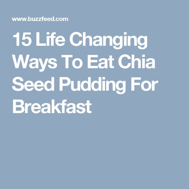 15 Life Changing Ways To Eat Chia Seed Pudding For Breakfast