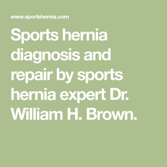 Sports Hernia Diagnosis And Repair By Sports Hernia Expert Dr William H Brown Hernia Repair Sports Math
