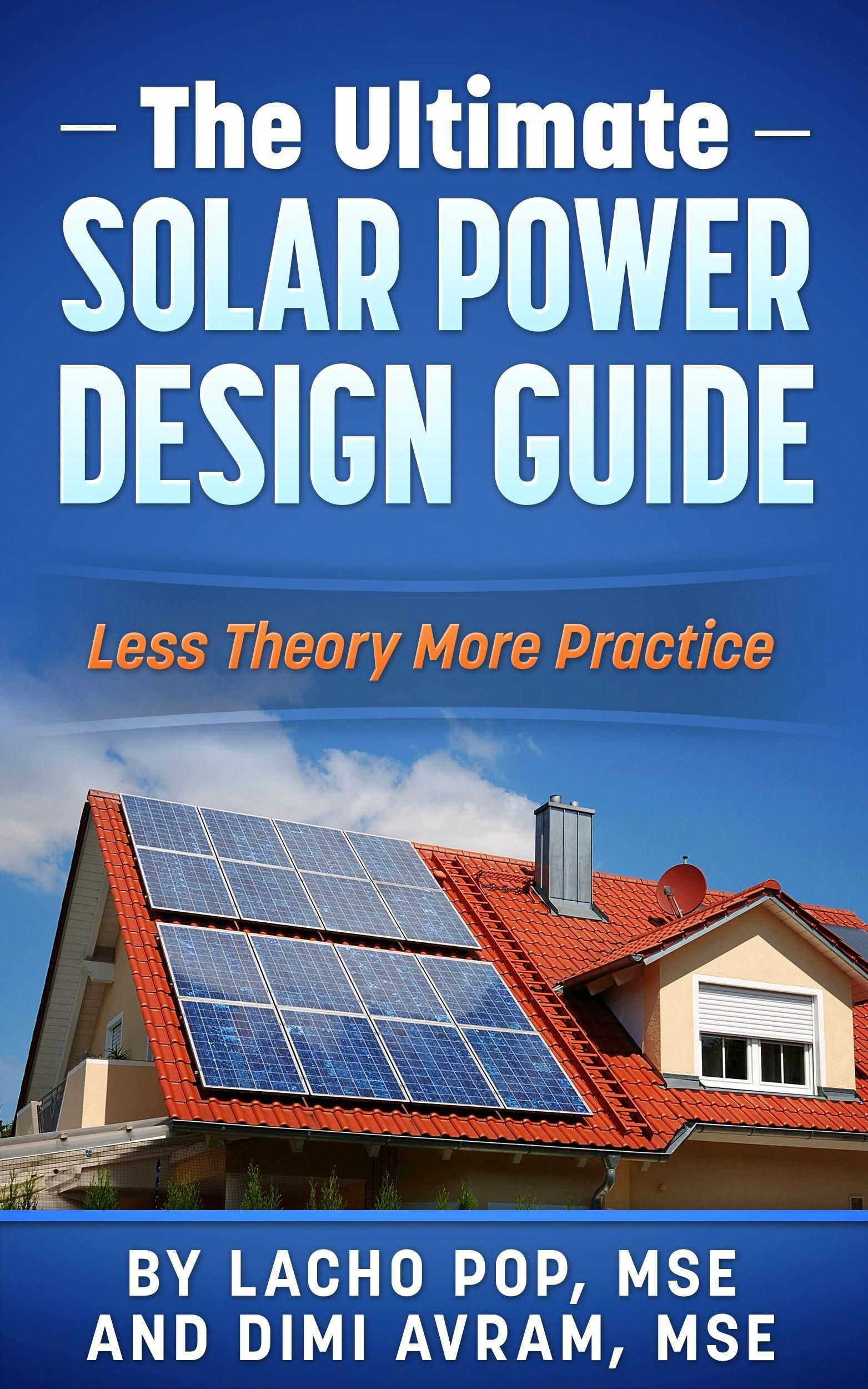 The Ultimate Solar Power Design Guide Less Theory More Practice Solar Panel Secrets Exposed In 2020 Solar Power Energy Solar Best Solar Panels