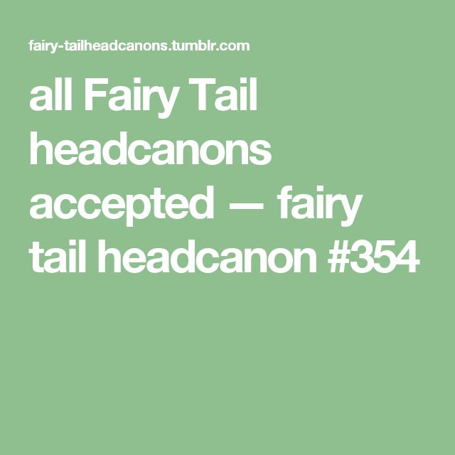 All Fairy Tail Headcanons Accepted Headcanon 354