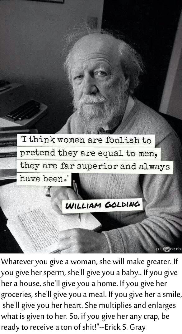 There Re Two Men Who Really Understand Women One Is William Golding Another Is Erick S Gray William Golding Quotes To Live By Inspirational Quotes For Women