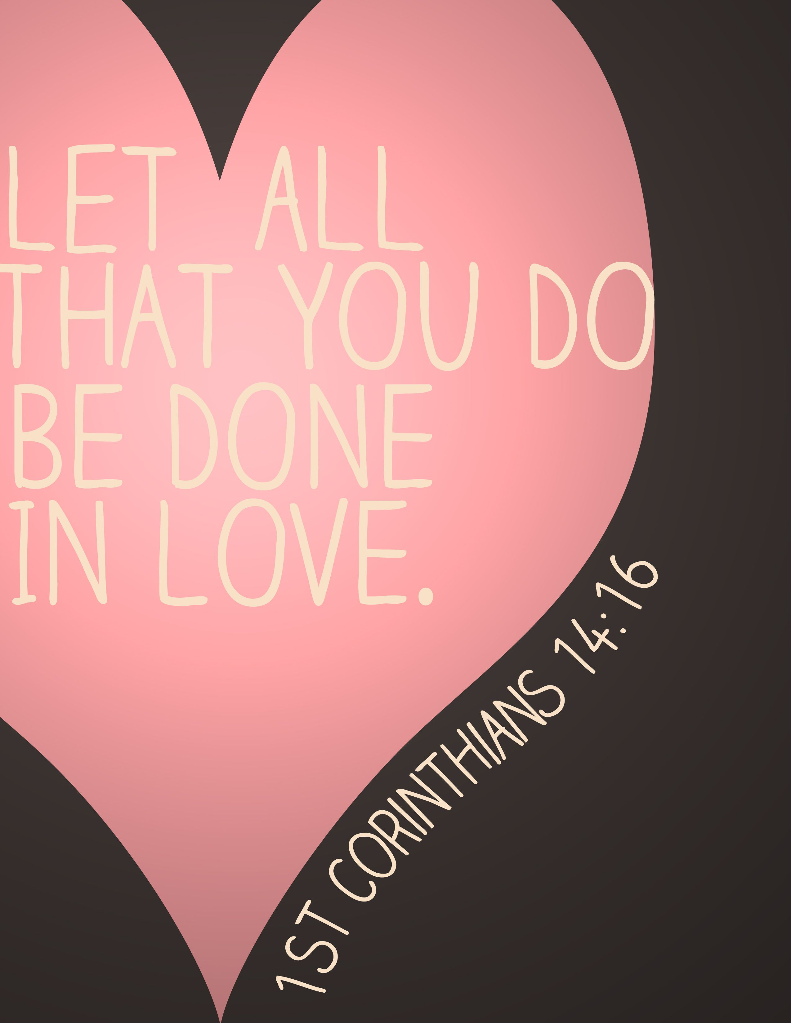 Let All That You Do Be Done In Love. U003c3 1 Corinthians 14: