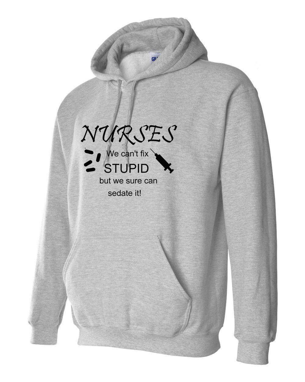 d81416a45fa6f NURSE We can't fix stupid but we can sedate it Nursing Hoodie Sweatshirt s  m L xL 2Xl 3Xl Hoody Hooded sweater Priority Shipping by mystoryshirts on  Etsy