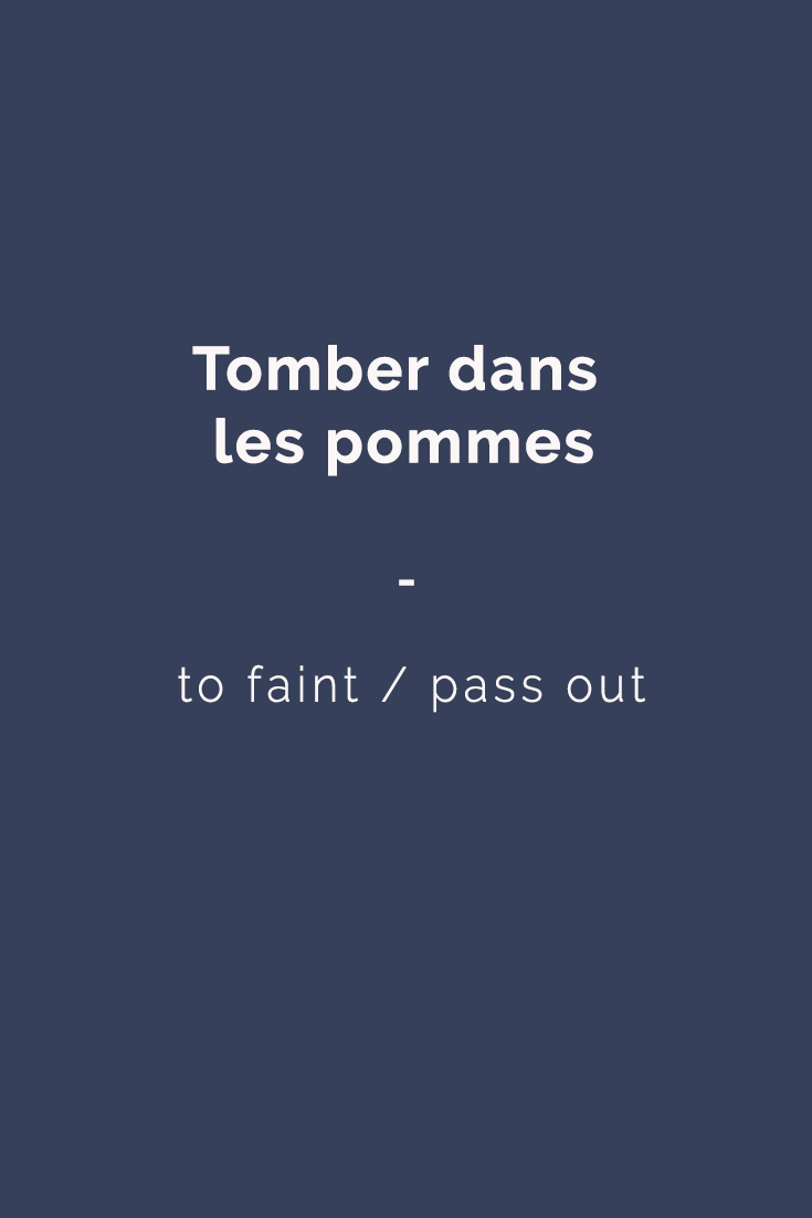 Tomber dans les pommes - to faint / pass out | For more French expressions you can learn daily, get a copy of 365 Days of French Expressions. Covers a wide range of expressions and colloquial phrases: with meaning, their literal translation, and examples. With FREE AUDIO for pronunciation and listening practice! https://store.talkinfrench.com/product/french-expressions/