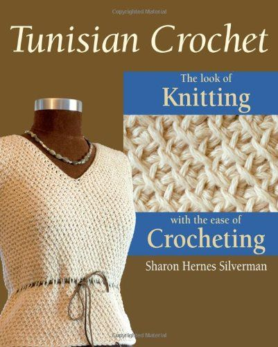 Tunisian Crochet The Look Of Knitting With The Ease Of Crocheting