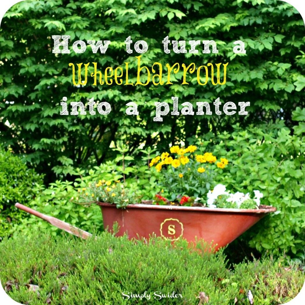 How to turn an old wheelbarrow into a planter. | Simply Swider Blog ...