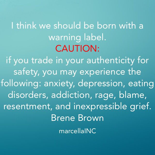 Brene Brown. Warning Label. Being inauthentic can be hazardous for your health:) no really it can. From the book The Gifts Of Imperfection