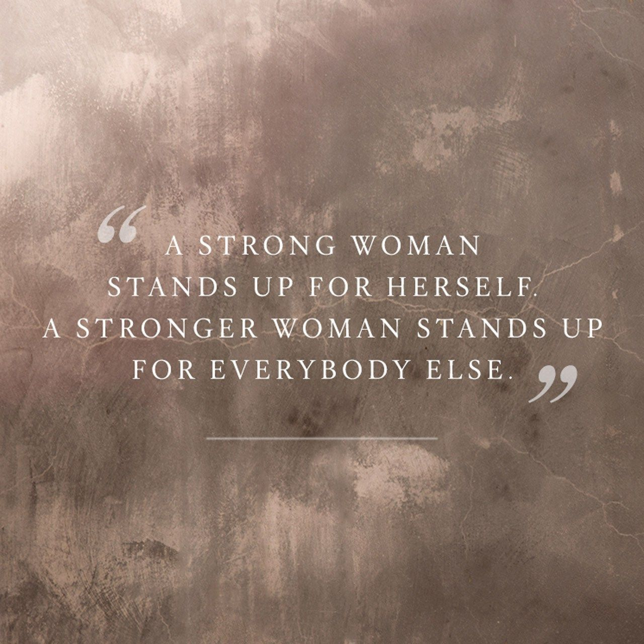 A Strong Woman Stands Up For Herself A Stronger Woman Stands Up For Everybody Else True Leaders Empowerment Quotes Leadership Quotes Strong Women Quotes