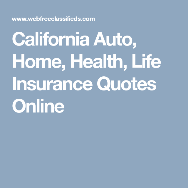 California Auto Home Health Life Insurance Quotes Online Life