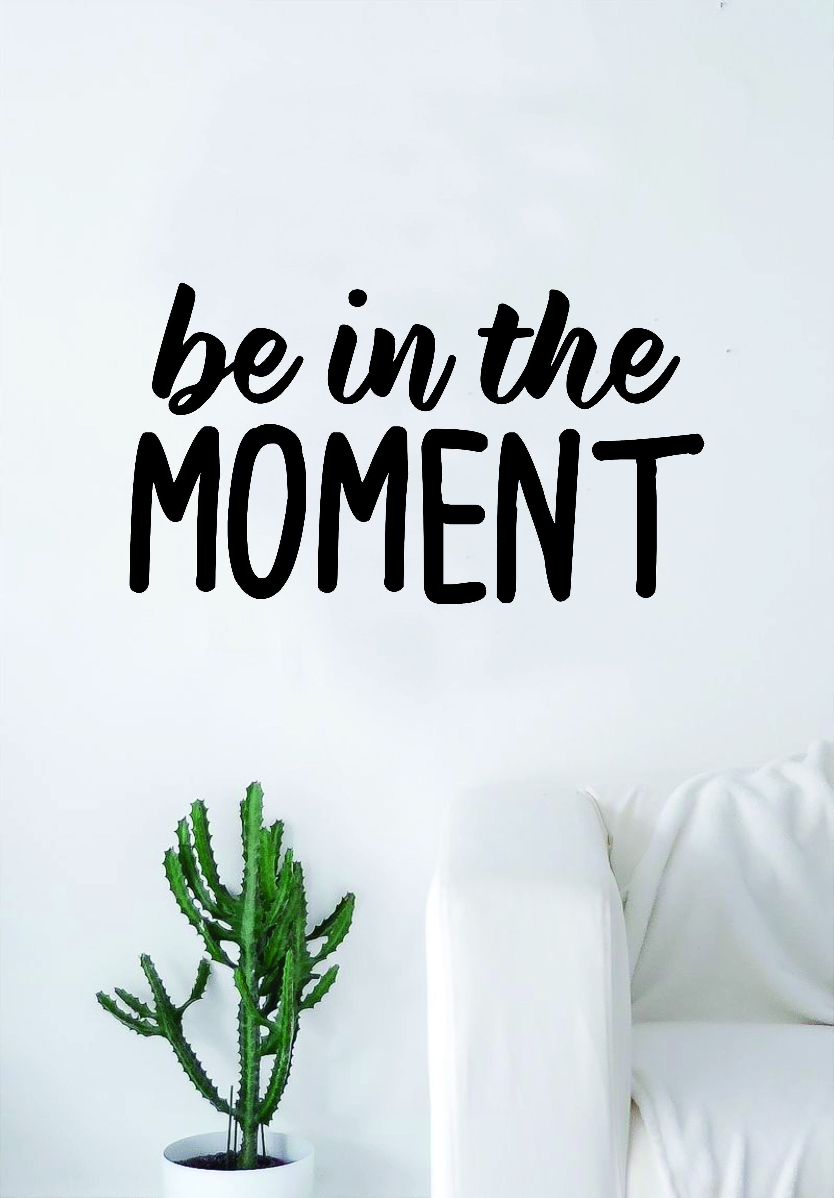 Be in the moment quote wall decal sticker bedroom living room art