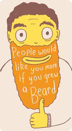 People would like you more if you grew a beard. - beard art beards bearded man men cute