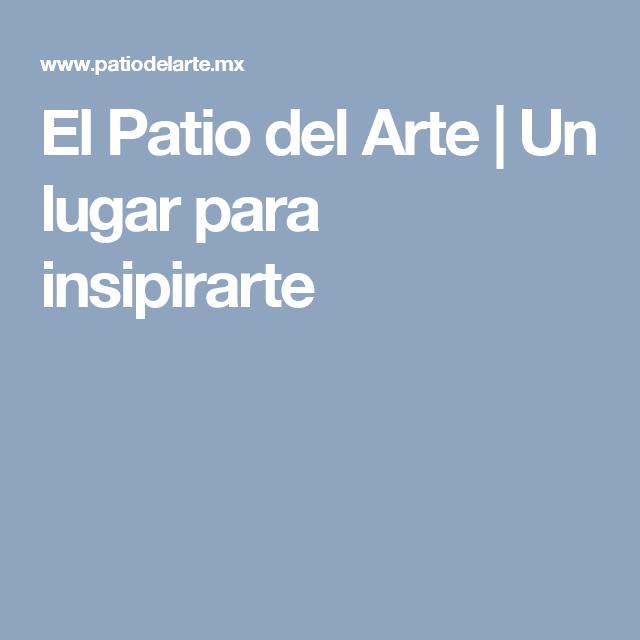 El Patio del Arte | Un lugar para insipirarte