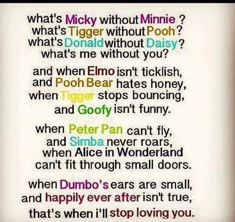 What's Micky Without Minnie! What's Tigger Without Pooh! What's Donald Without Daisy! What's Me Without You! ~ Life Quote