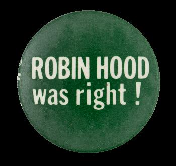 Robin Hood Was Right Cause Button Museum Robin Hood Robin Hood