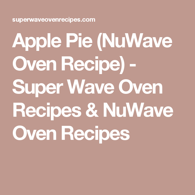 Apple Pie Nuwave Oven Recipe Nuwave Oven Recipes Oven