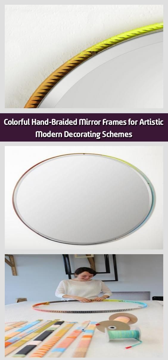 Colorful Hand-Braided Mirror Frames for Artistic Modern Decorating Schemes -   T...  Colorful Hand-Braided Mirror Frames for Artistic Modern Decorating Schemes –   The New Craftsmen� #Artistic #Colorful #Decorating #Frames #HandBraided #Mirror #modern #Schemes