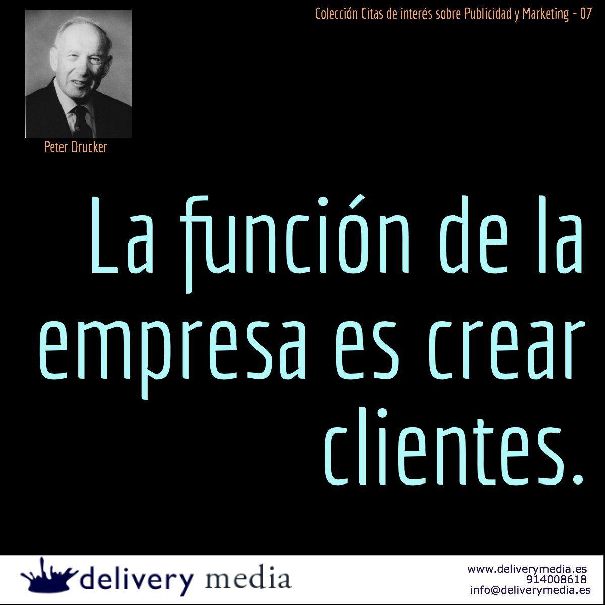 La Función De La Empresa Es Crear Clientes Peter Drucker