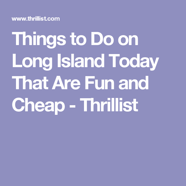 Things to Do on Long Island Today That Are Fun and Cheap - Thrillist
