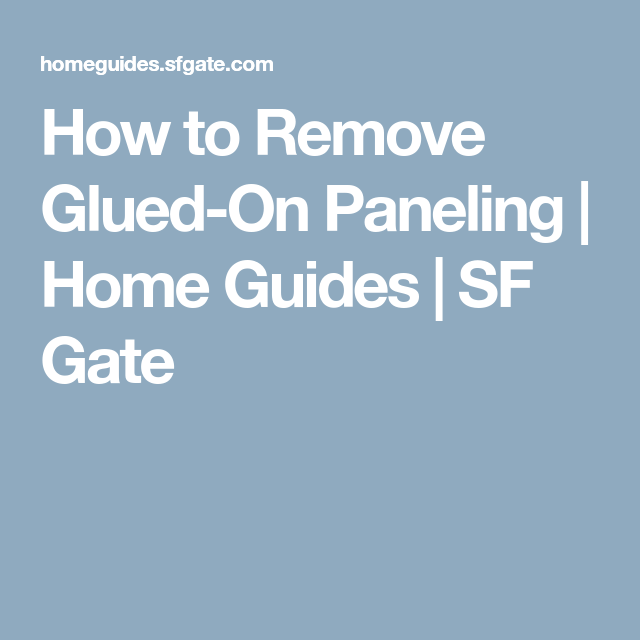 How to remove glued on paneling home guides sf gate