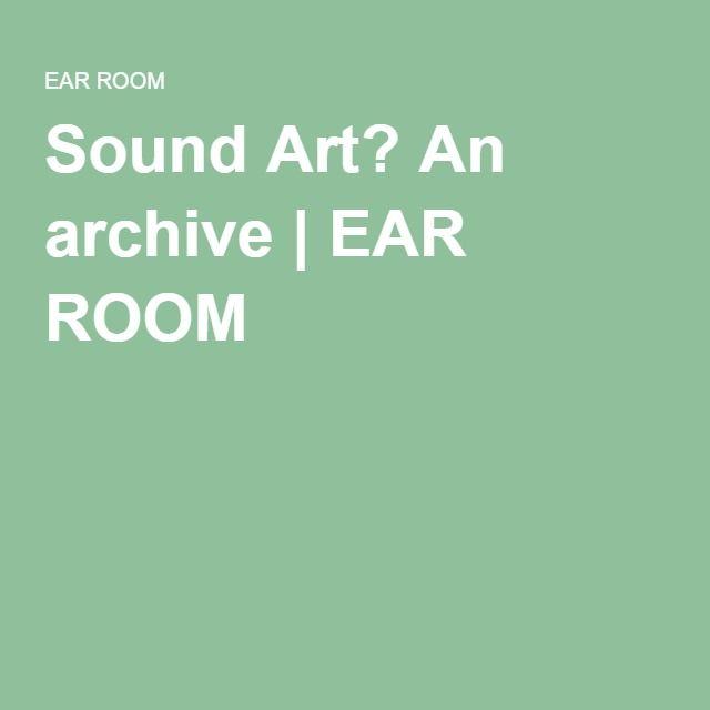 Sound Art? An archive | EAR ROOM