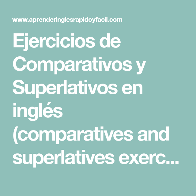 Ejercicios De Comparativos Y Superlativos En Inglés Comparatives And Superlatives Exercises Con Explic Comparativos Y Superlativos Ejercicios Dictados Cortos