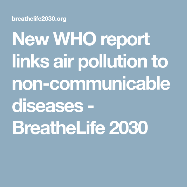 New WHO report links air pollution to non-communicable diseases - BreatheLife 2030