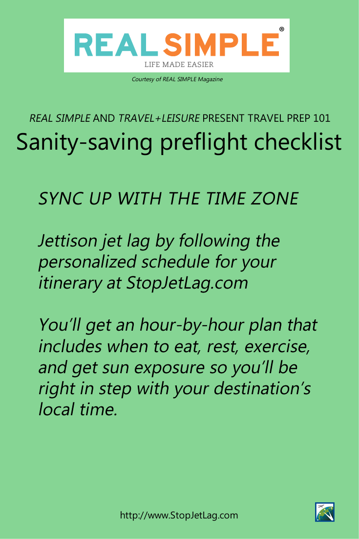 REAL SIMPLE AND TRAVEL+LEISURE PRESENT TRAVEL PREP 101. Jettison jet lag by following the personalized schedule for your itinerary at StopJetLag.com
